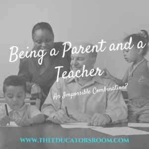 Being a Parent and a Teacher_