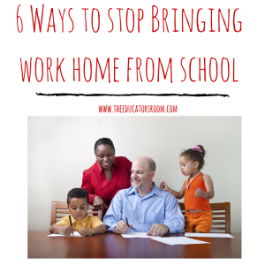 6 Ways to stop Bringing work home from