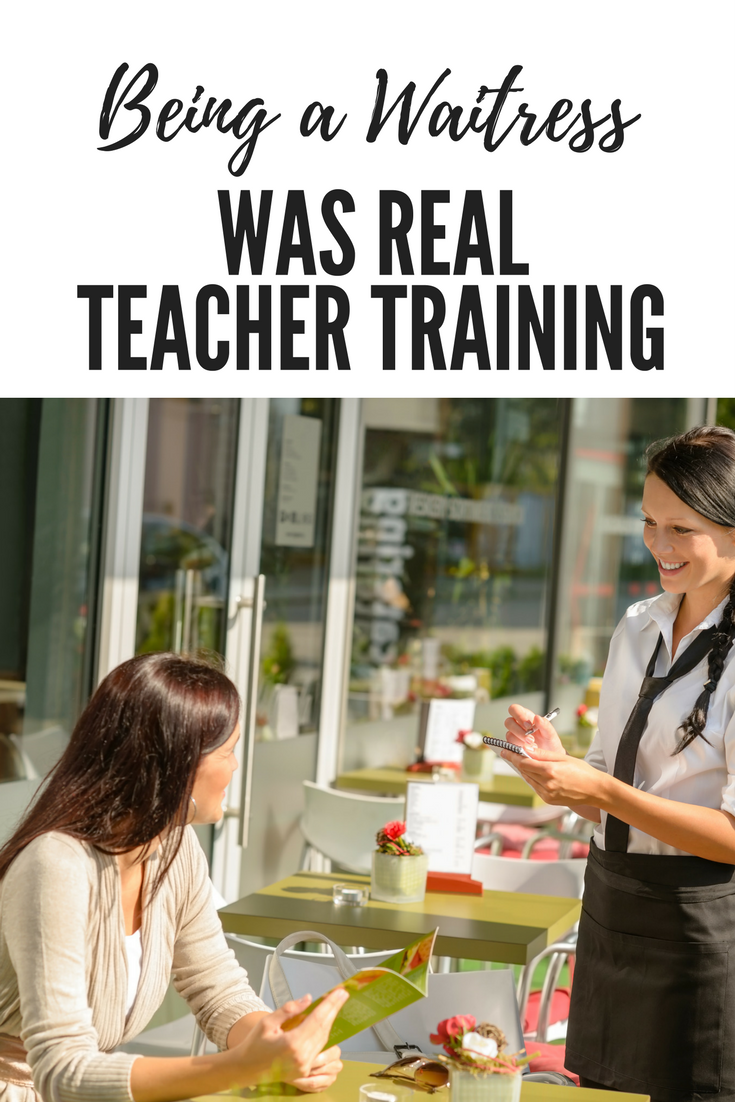 Being A Waitress Was Real Teacher Training