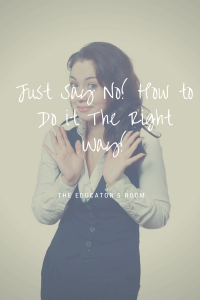 Just Say No! How to Do it The Right Way!