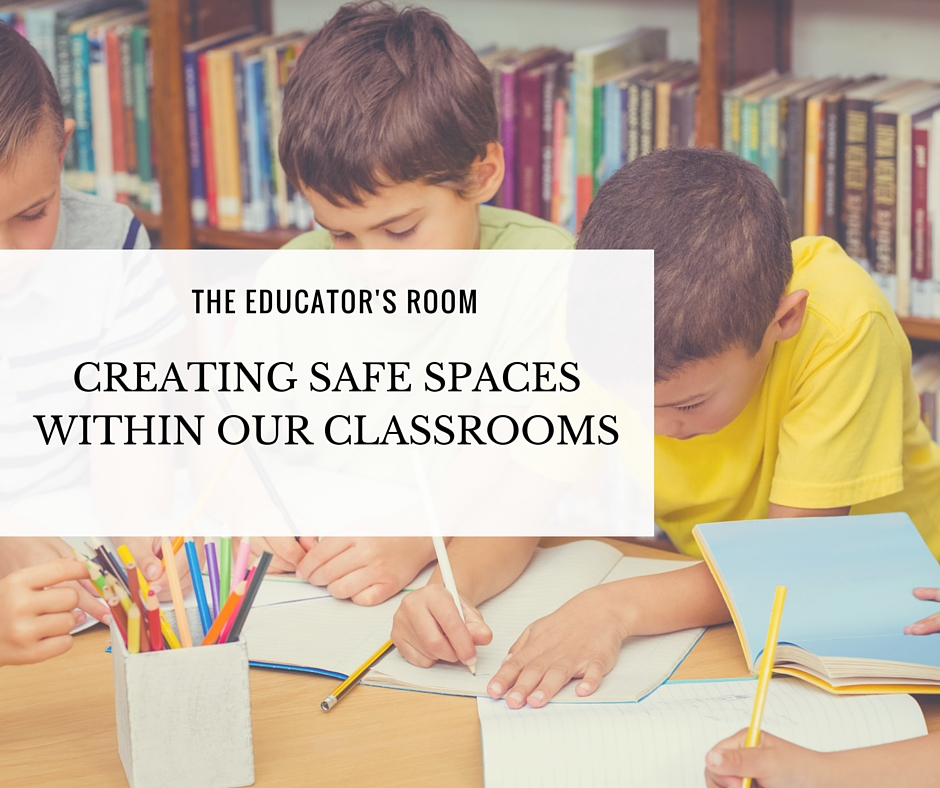 Creating Safe Spaces Within Our Classrooms