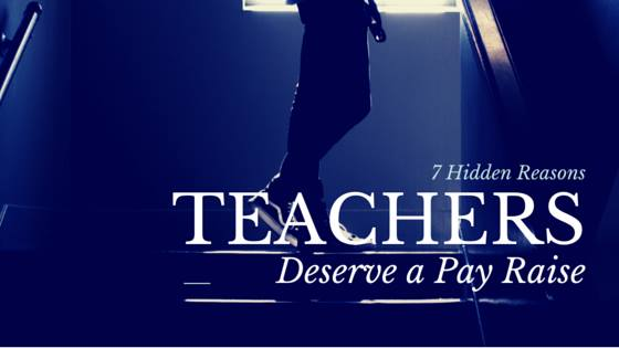 7 hidden reasons teachers deserve a pay raise - How To Get A Raise At Work Getting The Pay Raise You Deserve