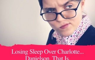 Losing Sleep Over Charlotte... Danielson, That Is.