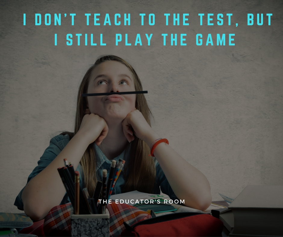 I Don't Teach To the Test, But I Still Play the Game | The ...