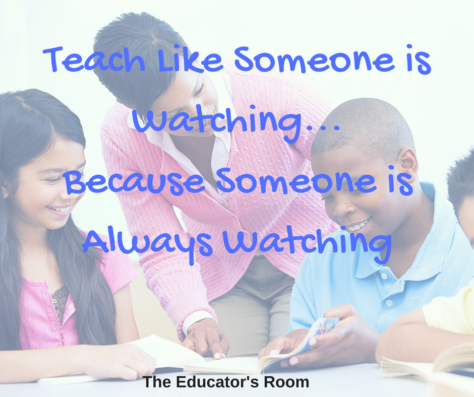 teach-like-someone-is-watching-because-someone-is-always-watching