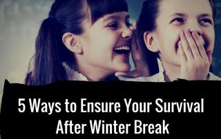 5 Ways to Survive after Winter Break
