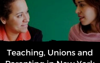 Teaching, Unions and Parenting in New York