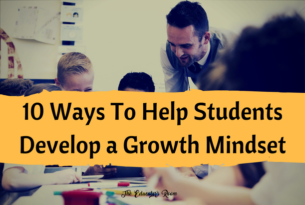 10 Ways to help Students develop a Growth Mindset