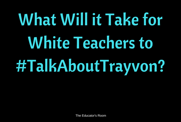 What will it take for White Teachers to Talk about Trayvon-