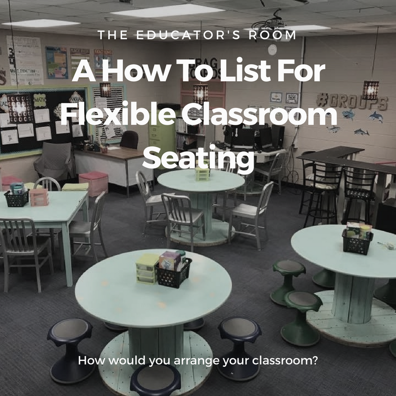 A How To List For Flexible Classroom Seating The Educators Room