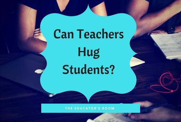 Can Teachers Hug Students? | The Educators Room