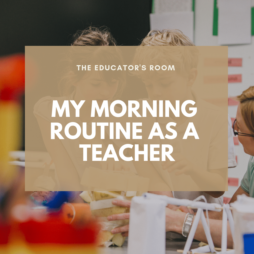 My Morning Routine As a Teacher | The Educators Room
