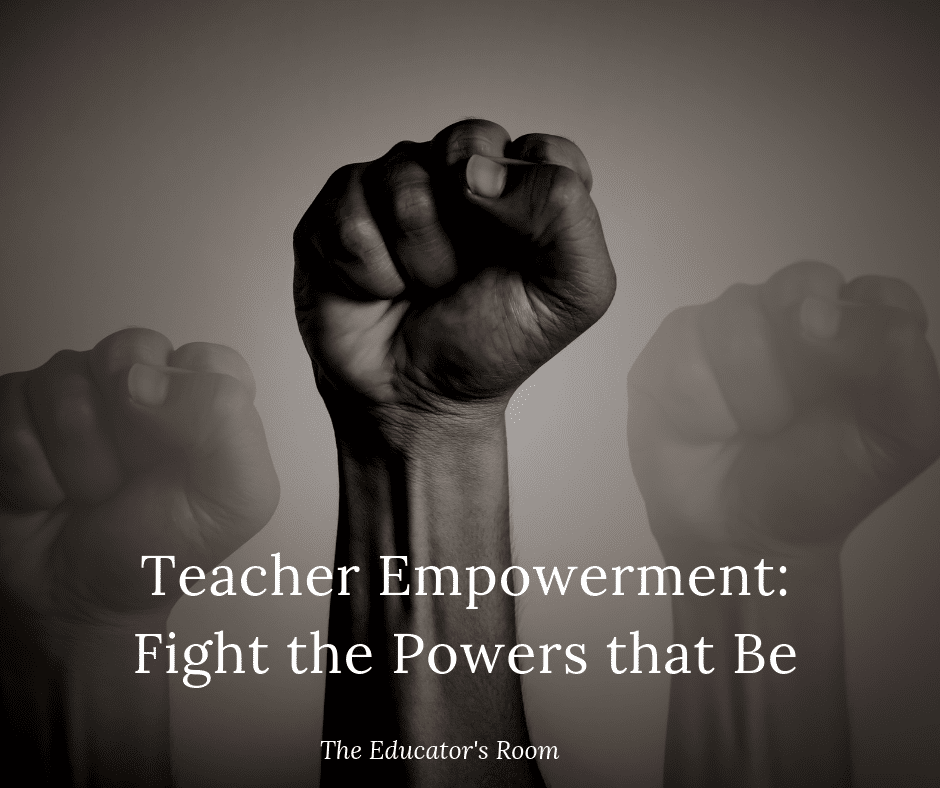 Teacher Empowerment: Fight the Powers that Be | The